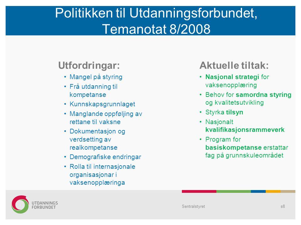 Politikken til Utdanningsforbundet, Temanotat 8/2008 Utfordringar: Mangel på styring Frå utdanning til kompetanse Kunnskapsgrunnlaget Manglande oppføljing av rettane til vaksne Dokumentasjon og verdsetting av realkompetanse Demografiske endringar Rolla til internasjonale organisasjonar i vaksenopplæringa Aktuelle tiltak: Nasjonal strategi for vaksenopplæring Behov for samordna styring og kvalitetsutvikling Styrka tilsyn Nasjonalt kvalifikasjonsrammeverk Program for basiskompetanse erstattar fag på grunnskuleområdet Sentralstyrets8