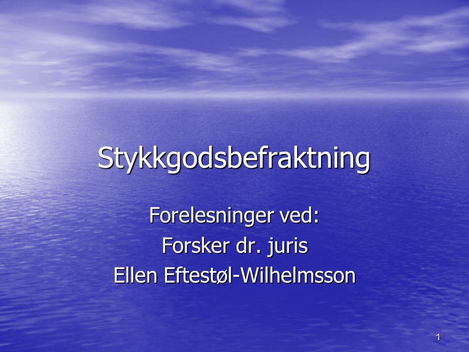 1 Stykkgodsbefraktning Forelesninger ved: Forsker dr. juris Ellen Eftestøl-Wilhelmsson