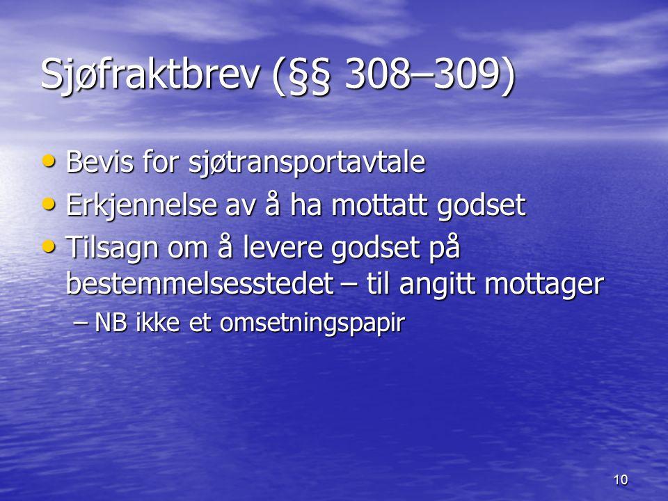 10 Sjøfraktbrev (§§ 308–309) Bevis for sjøtransportavtale Bevis for sjøtransportavtale Erkjennelse av å ha mottatt godset Erkjennelse av å ha mottatt