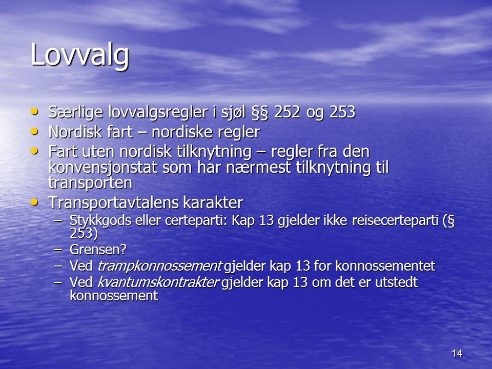 14 Lovvalg Særlige lovvalgsregler i sjøl §§ 252 og 253 Særlige lovvalgsregler i sjøl §§ 252 og 253 Nordisk fart – nordiske regler Nordisk fart – nordi