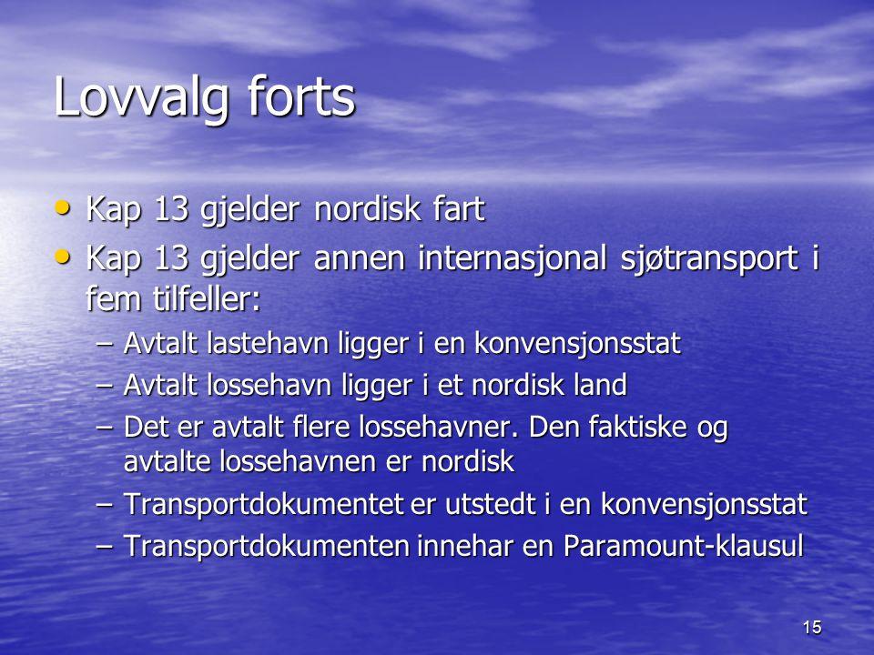 15 Lovvalg forts Kap 13 gjelder nordisk fart Kap 13 gjelder nordisk fart Kap 13 gjelder annen internasjonal sjøtransport i fem tilfeller: Kap 13 gjeld