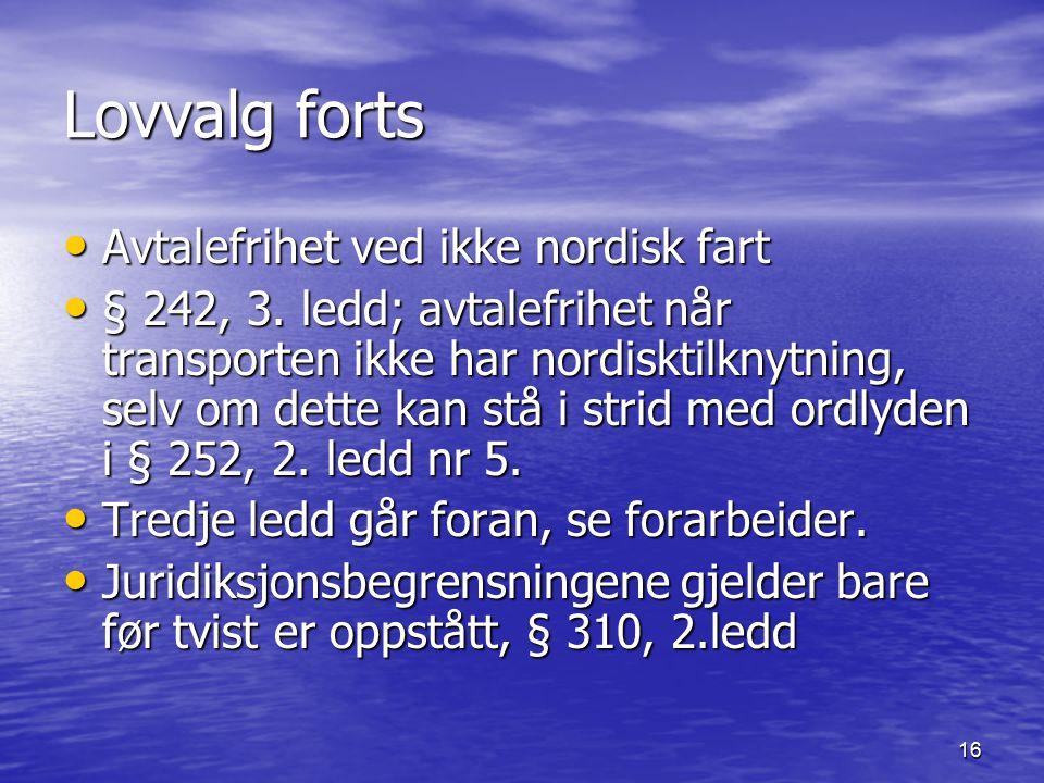 16 Lovvalg forts Avtalefrihet ved ikke nordisk fart Avtalefrihet ved ikke nordisk fart § 242, 3. ledd; avtalefrihet når transporten ikke har nordiskti