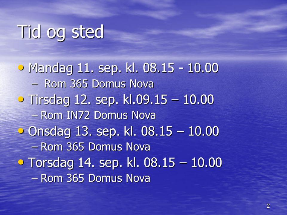 2 Tid og sted Mandag 11. sep. kl. 08.15 - 10.00 Mandag 11.