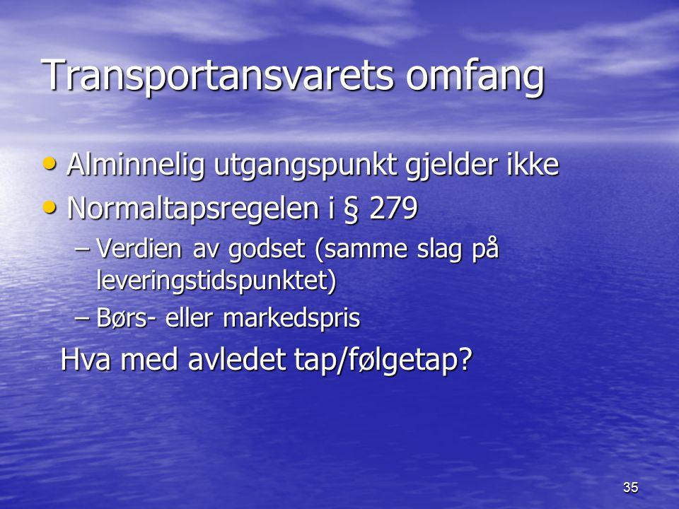35 Transportansvarets omfang Alminnelig utgangspunkt gjelder ikke Alminnelig utgangspunkt gjelder ikke Normaltapsregelen i § 279 Normaltapsregelen i §