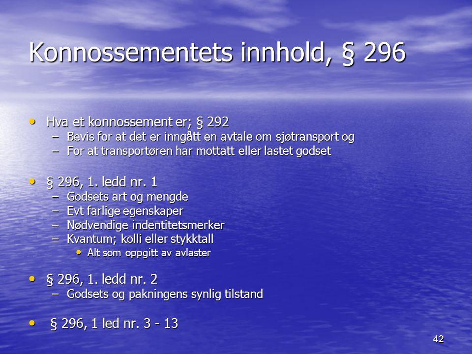 42 Konnossementets innhold, § 296 Hva et konnossement er; § 292 Hva et konnossement er; § 292 –Bevis for at det er inngått en avtale om sjøtransport og –For at transportøren har mottatt eller lastet godset § 296, 1.