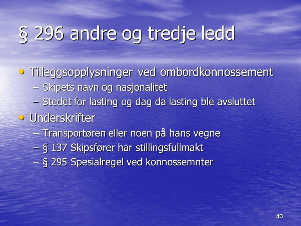 43 § 296 andre og tredje ledd Tilleggsopplysninger ved ombordkonnossement Tilleggsopplysninger ved ombordkonnossement –Skipets navn og nasjonalitet –S