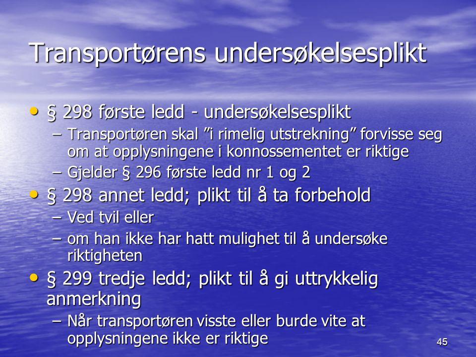 """45 Transportørens undersøkelsesplikt § 298 første ledd - undersøkelsesplikt § 298 første ledd - undersøkelsesplikt –Transportøren skal """"i rimelig utst"""