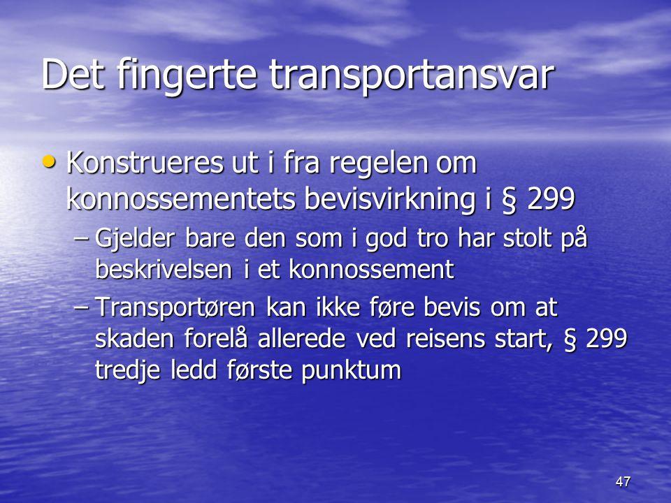 47 Det fingerte transportansvar Konstrueres ut i fra regelen om konnossementets bevisvirkning i § 299 Konstrueres ut i fra regelen om konnossementets