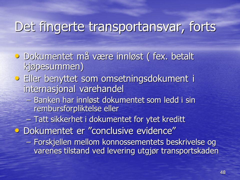 48 Det fingerte transportansvar, forts Dokumentet må være innløst ( fex. betalt kjøpesummen) Dokumentet må være innløst ( fex. betalt kjøpesummen) Ell