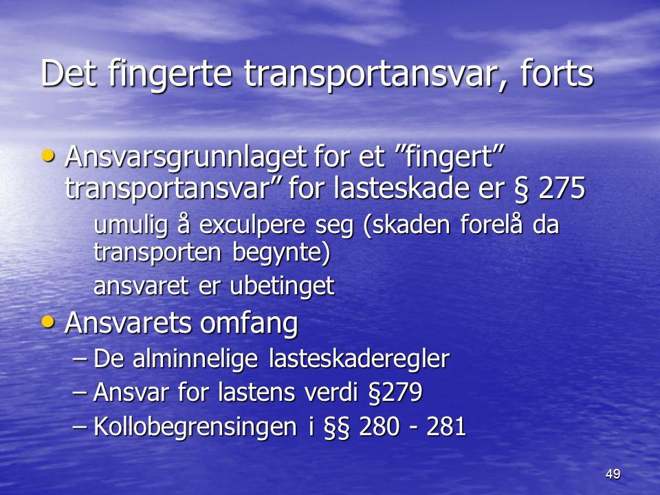 """49 Det fingerte transportansvar, forts Ansvarsgrunnlaget for et """"fingert"""" transportansvar"""" for lasteskade er § 275 Ansvarsgrunnlaget for et """"fingert"""""""