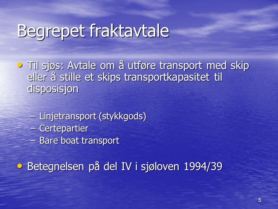 5 Begrepet fraktavtale Til sjøs: Avtale om å utføre transport med skip eller å stille et skips transportkapasitet til disposisjon Til sjøs: Avtale om