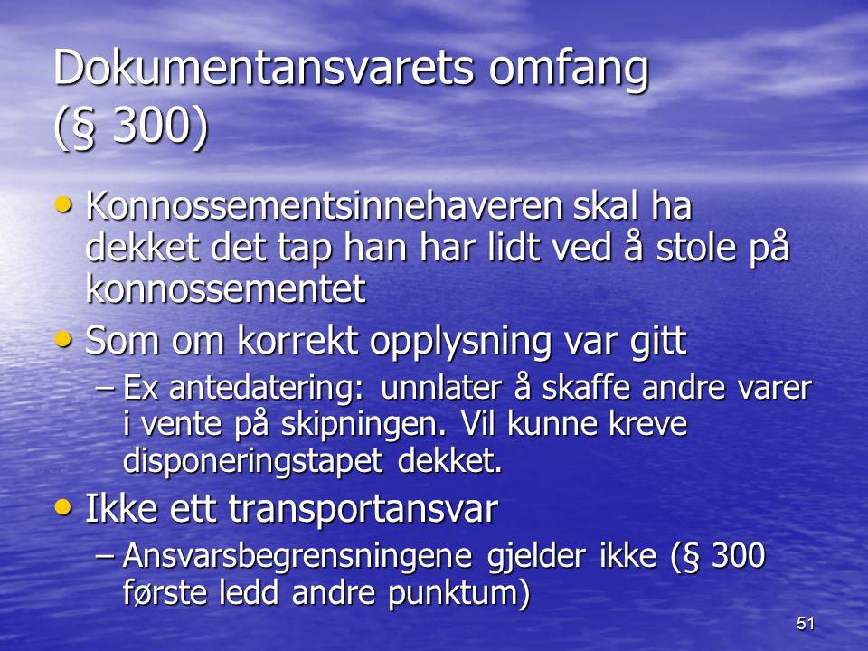 51 Dokumentansvarets omfang (§ 300) Konnossementsinnehaveren skal ha dekket det tap han har lidt ved å stole på konnossementet Konnossementsinnehavere