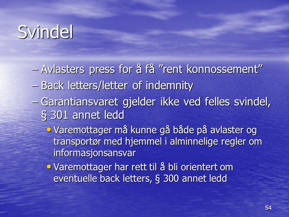 """54 Svindel –Avlasters press for å få """"rent konnossement"""" –Back letters/letter of indemnity –Garantiansvaret gjelder ikke ved felles svindel, § 301 ann"""