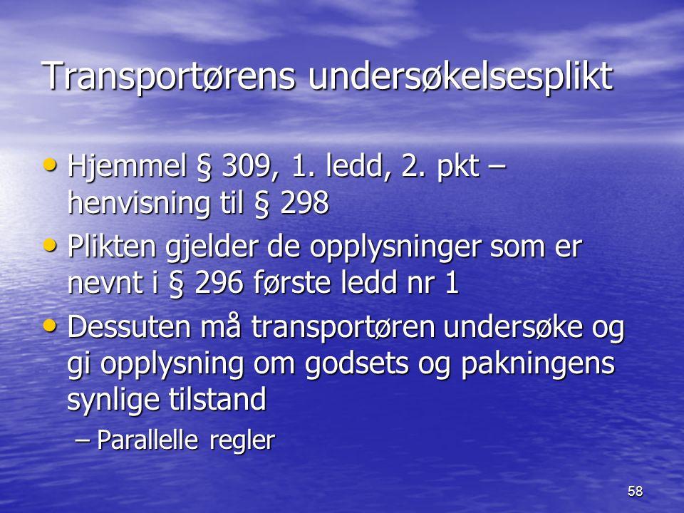 58 Transportørens undersøkelsesplikt Hjemmel § 309, 1. ledd, 2. pkt – henvisning til § 298 Hjemmel § 309, 1. ledd, 2. pkt – henvisning til § 298 Plikt