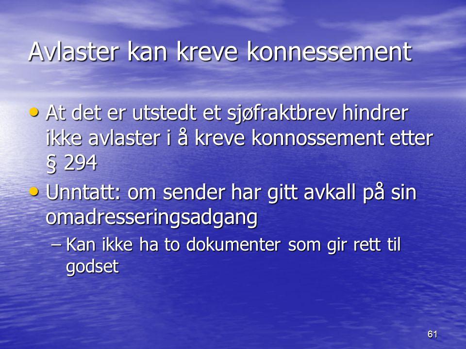 61 Avlaster kan kreve konnessement At det er utstedt et sjøfraktbrev hindrer ikke avlaster i å kreve konnossement etter § 294 At det er utstedt et sjø