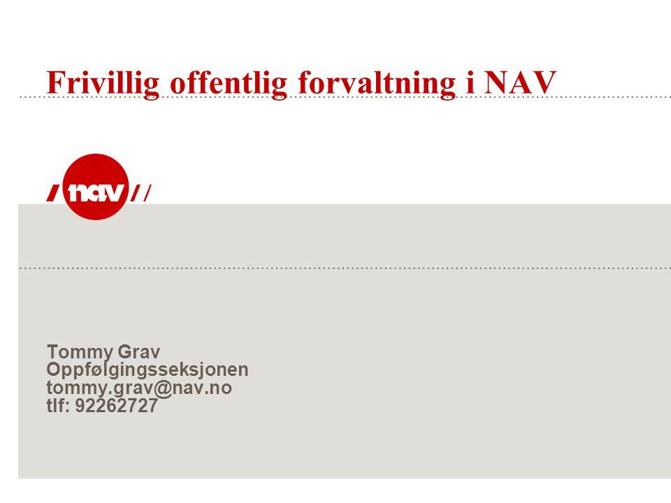 Tommy Grav Oppfølgingsseksjonen tommy.grav@nav.no tlf: 92262727 Frivillig offentlig forvaltning i NAV