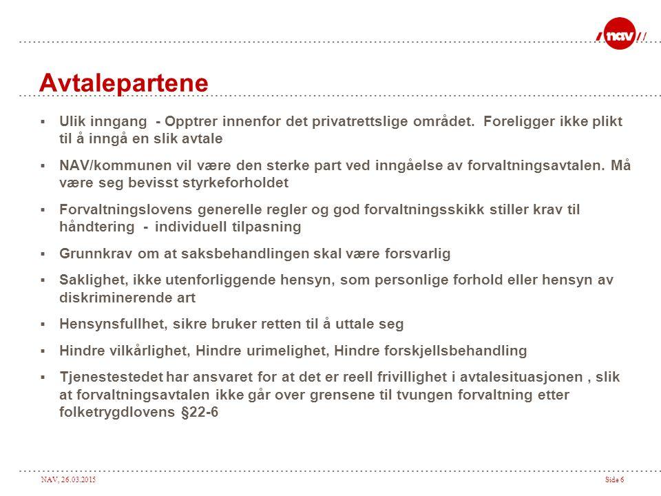 NAV, 26.03.2015Side 6 Avtalepartene  Ulik inngang - Opptrer innenfor det privatrettslige området. Foreligger ikke plikt til å inngå en slik avtale 