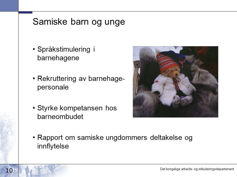 10 Det kongelige arbeids- og inkluderingsdepartement Samiske barn og unge Språkstimulering i barnehagene Rekruttering av barnehage- personale Styrke k