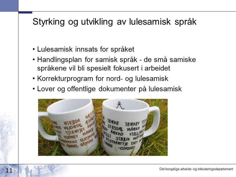 11 Det kongelige arbeids- og inkluderingsdepartement Styrking og utvikling av lulesamisk språk Lulesamisk innsats for språket Handlingsplan for samisk