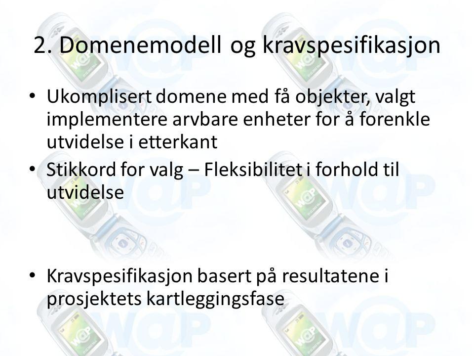2. Domenemodell og kravspesifikasjon Ukomplisert domene med få objekter, valgt implementere arvbare enheter for å forenkle utvidelse i etterkant Stikk
