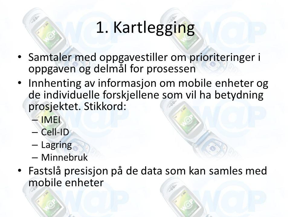 1. Kartlegging Samtaler med oppgavestiller om prioriteringer i oppgaven og delmål for prosessen Innhenting av informasjon om mobile enheter og de indi