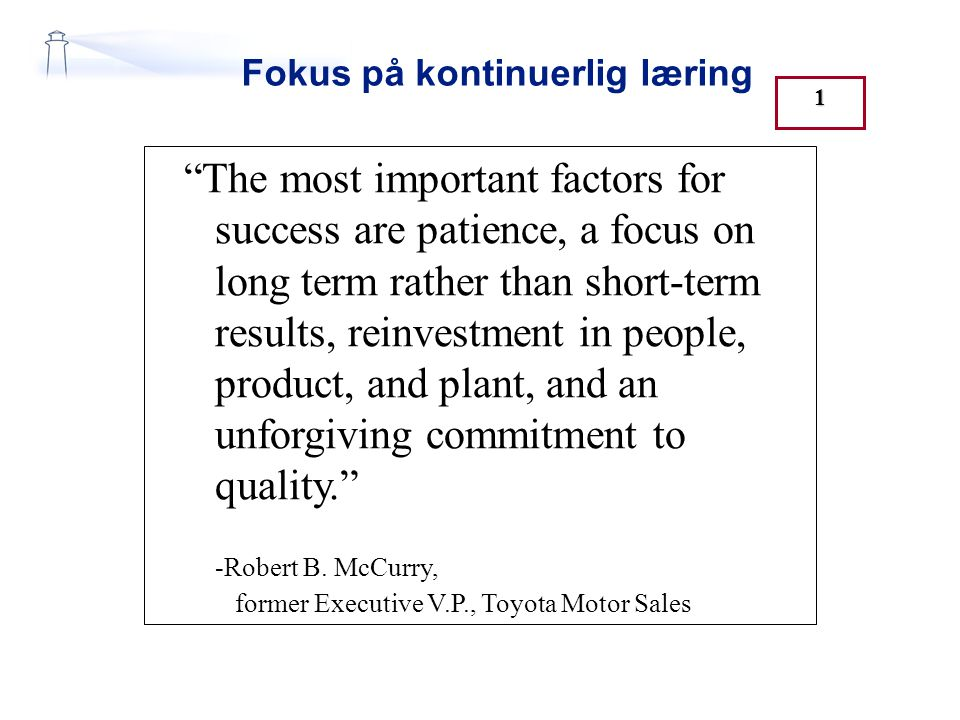 "Fokus på kontinuerlig læring ""The most important factors for success are patience, a focus on long term rather than short-term results, reinvestment i"