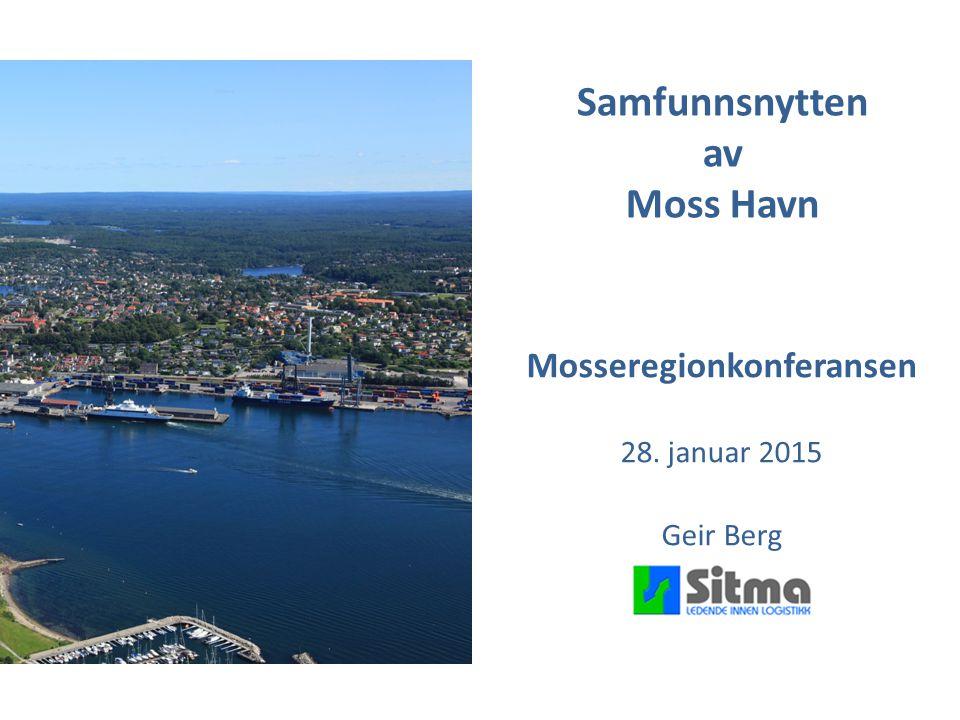 Samfunnsnytten av Moss Havn Mosseregionkonferansen 28. januar 2015 Geir Berg