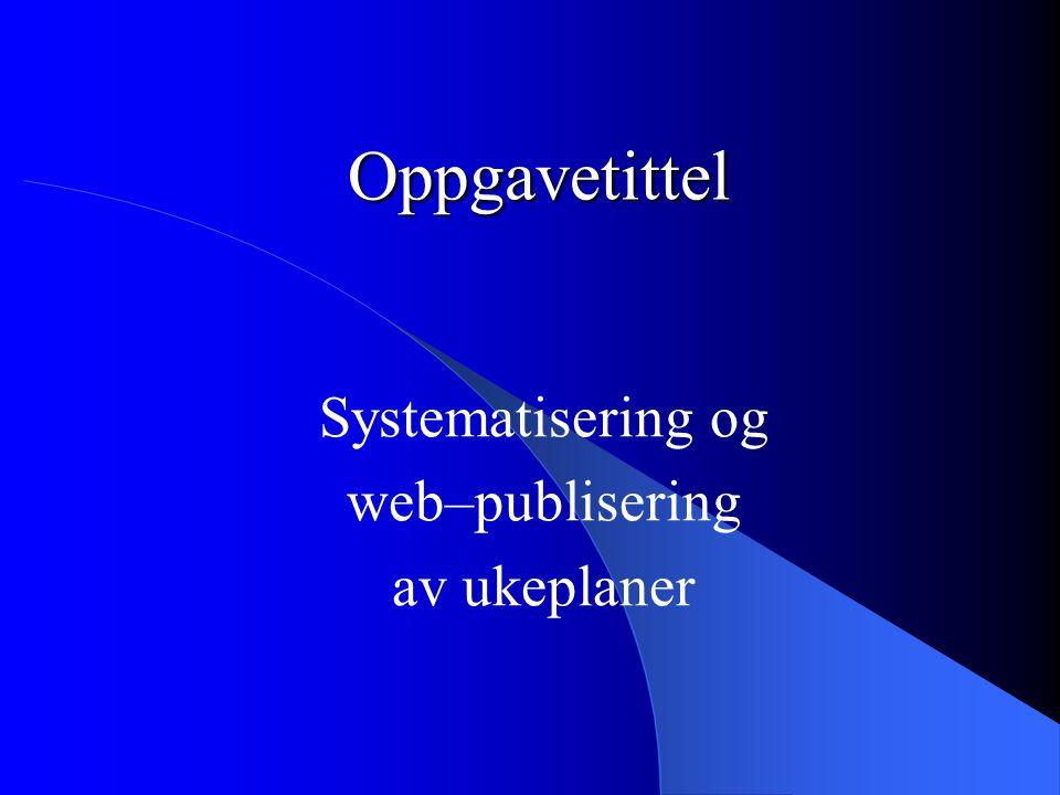 Oppgavetittel Systematisering og web–publisering av ukeplaner