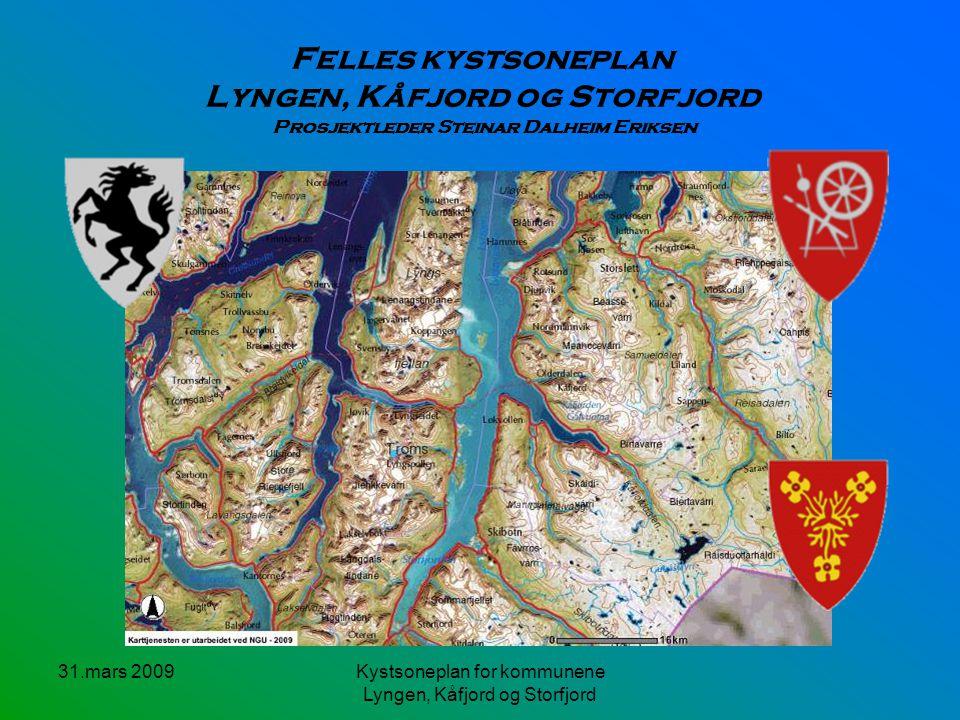 31.mars 2009Kystsoneplan for kommunene Lyngen, Kåfjord og Storfjord Felles kystsoneplan Lyngen, Kåfjord og Storfjord Prosjektleder Steinar Dalheim Eriksen