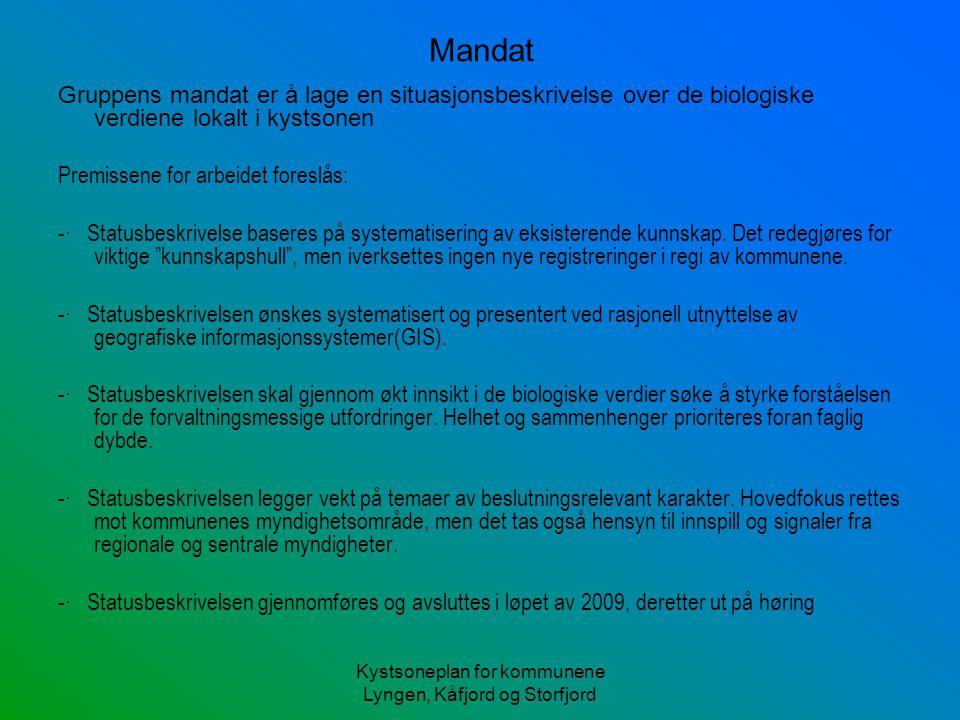 Kystsoneplan for kommunene Lyngen, Kåfjord og Storfjord Mandat Gruppens mandat er å lage en situasjonsbeskrivelse over de biologiske verdiene lokalt i