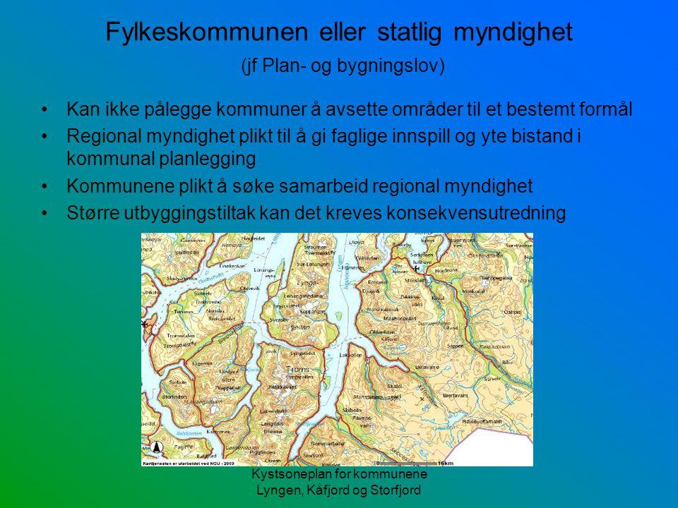 Kystsoneplan for kommunene Lyngen, Kåfjord og Storfjord Fylkeskommunen eller statlig myndighet (jf Plan- og bygningslov) Kan ikke pålegge kommuner å a