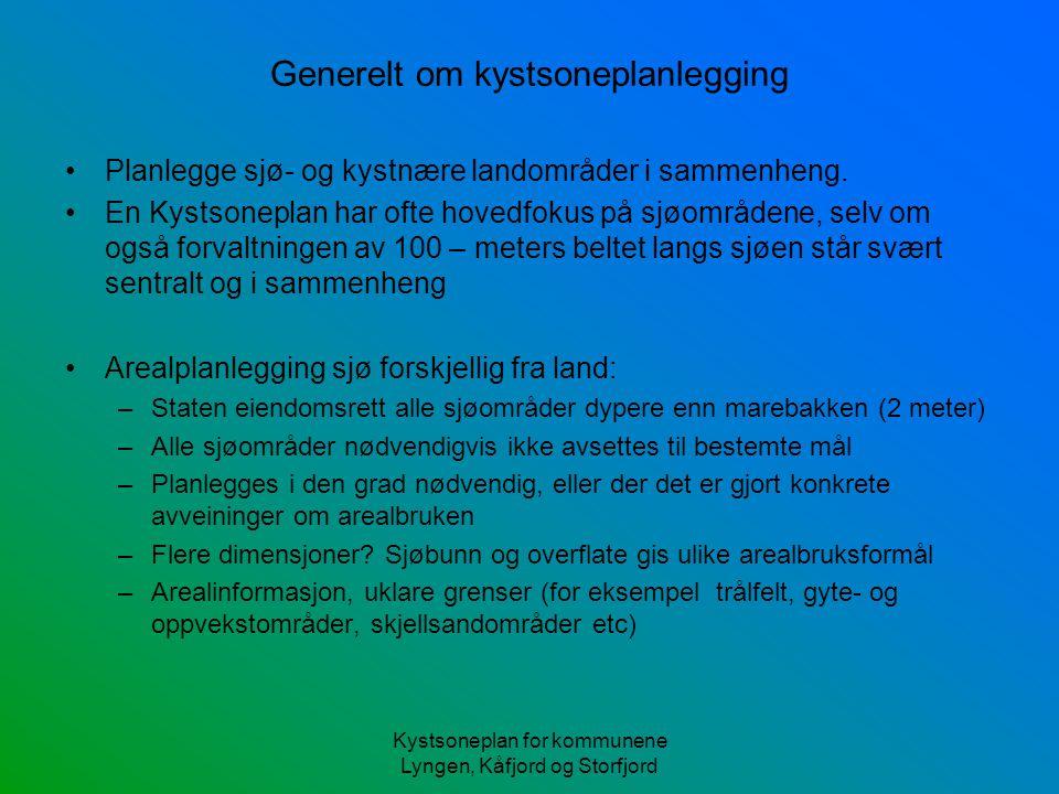 Kystsoneplan for kommunene Lyngen, Kåfjord og Storfjord Generelt om kystsoneplanlegging Planlegge sjø- og kystnære landområder i sammenheng. En Kystso