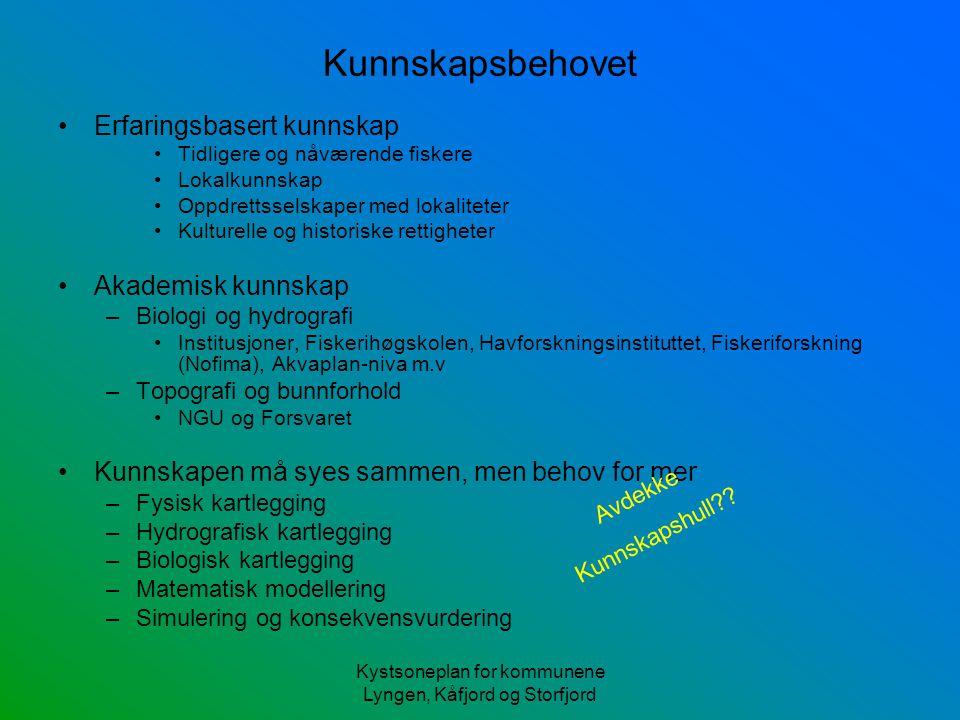 Kystsoneplan for kommunene Lyngen, Kåfjord og Storfjord Kunnskapsbehovet Erfaringsbasert kunnskap Tidligere og nåværende fiskere Lokalkunnskap Oppdret