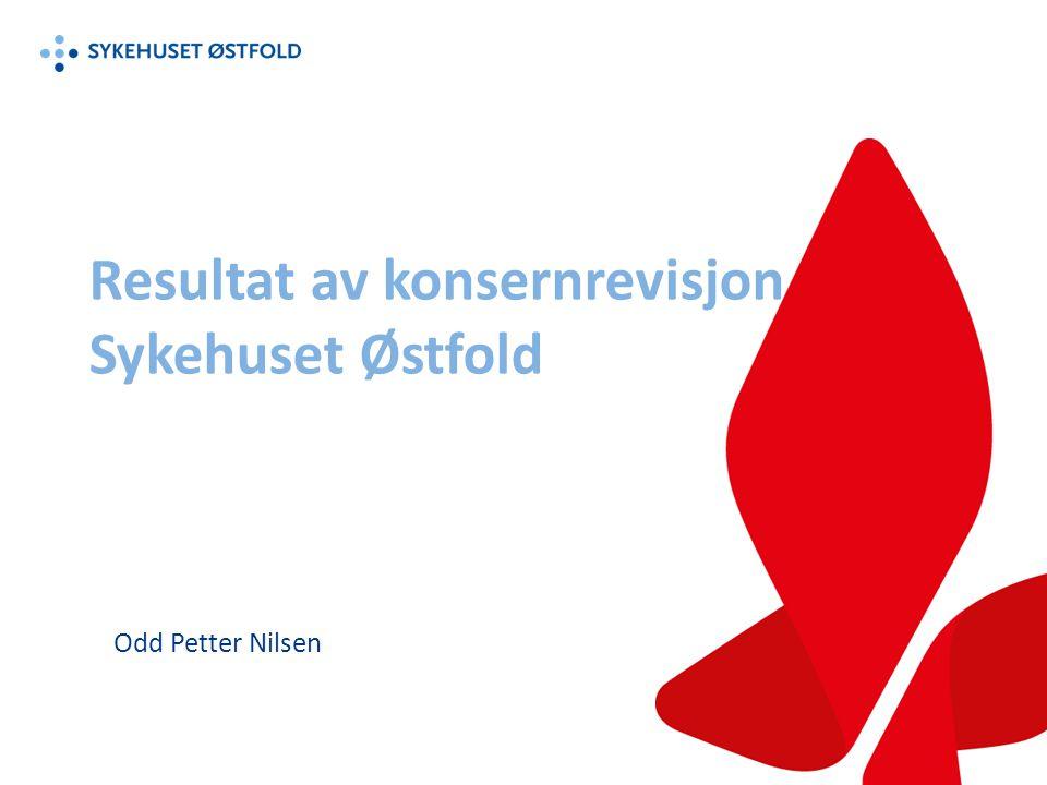 Resultat av konsernrevisjon Sykehuset Østfold Odd Petter Nilsen