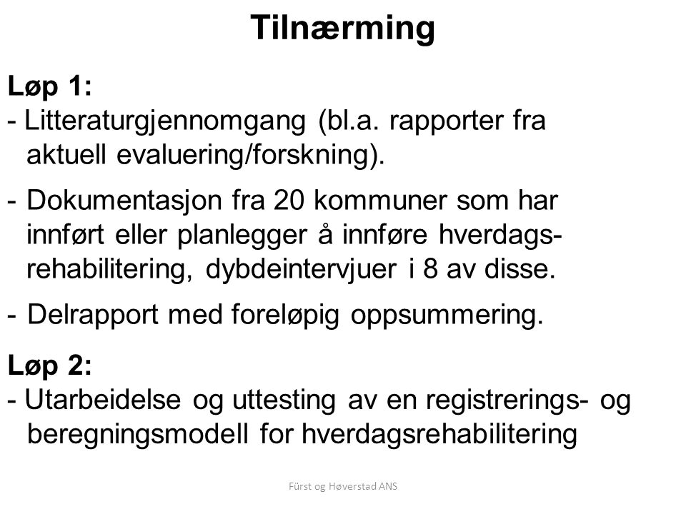 Fürst og Høverstad ANS Tilnærming Løp 2: - Utarbeidelse og uttesting av en registrerings- og beregningsmodell for hverdagsrehabilitering Løp 1: - Litteraturgjennomgang (bl.a.