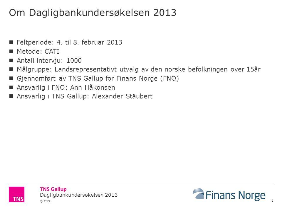 © TNS Om Dagligbankundersøkelsen 2013 2 Feltperiode: 4. til 8. februar 2013 Metode: CATI Antall intervju: 1000 Målgruppe: Landsrepresentativt utvalg a