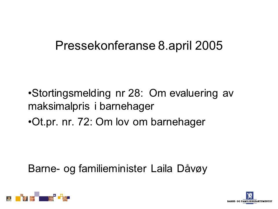 Pressekonferanse 8.april 2005 Stortingsmelding nr 28: Om evaluering av maksimalpris i barnehager Ot.pr.