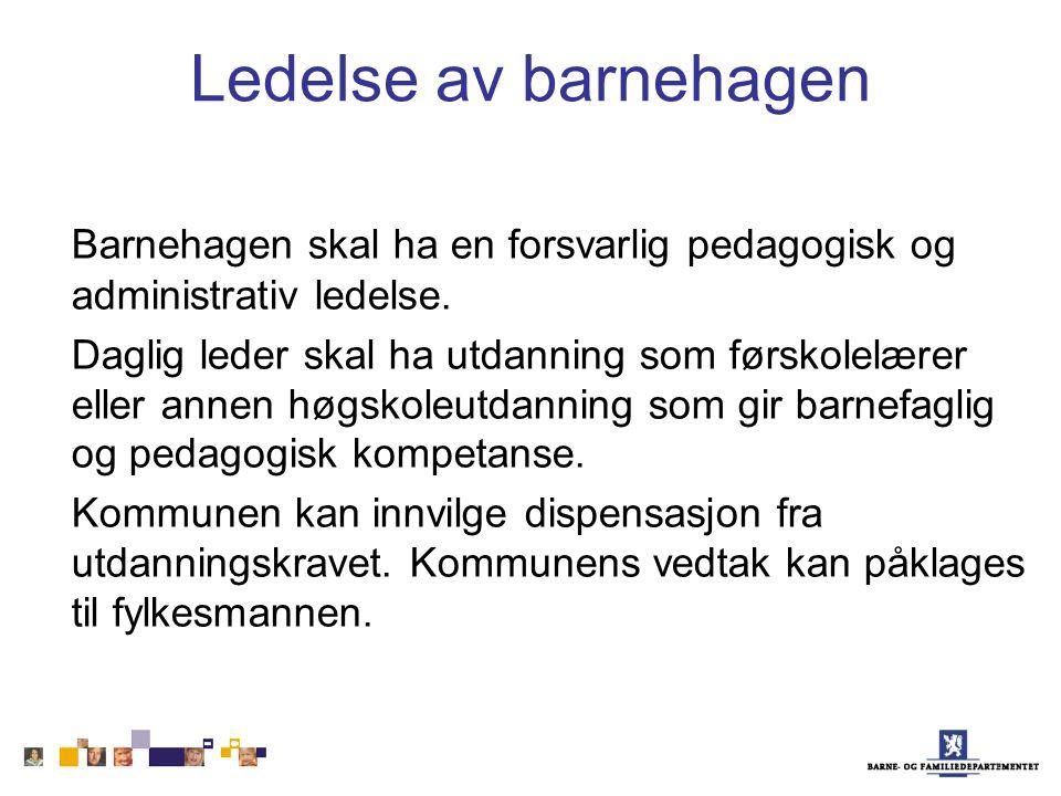 Ledelse av barnehagen Barnehagen skal ha en forsvarlig pedagogisk og administrativ ledelse.