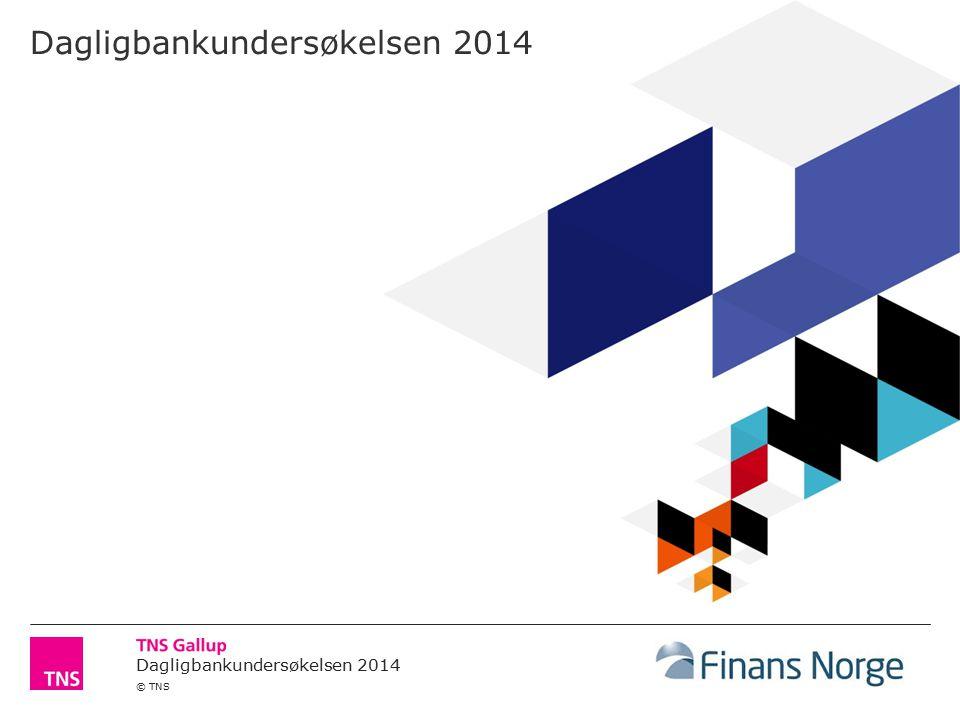 Dagligbankundersøkelsen 2014 © TNS Dagligbankundersøkelsen 2014