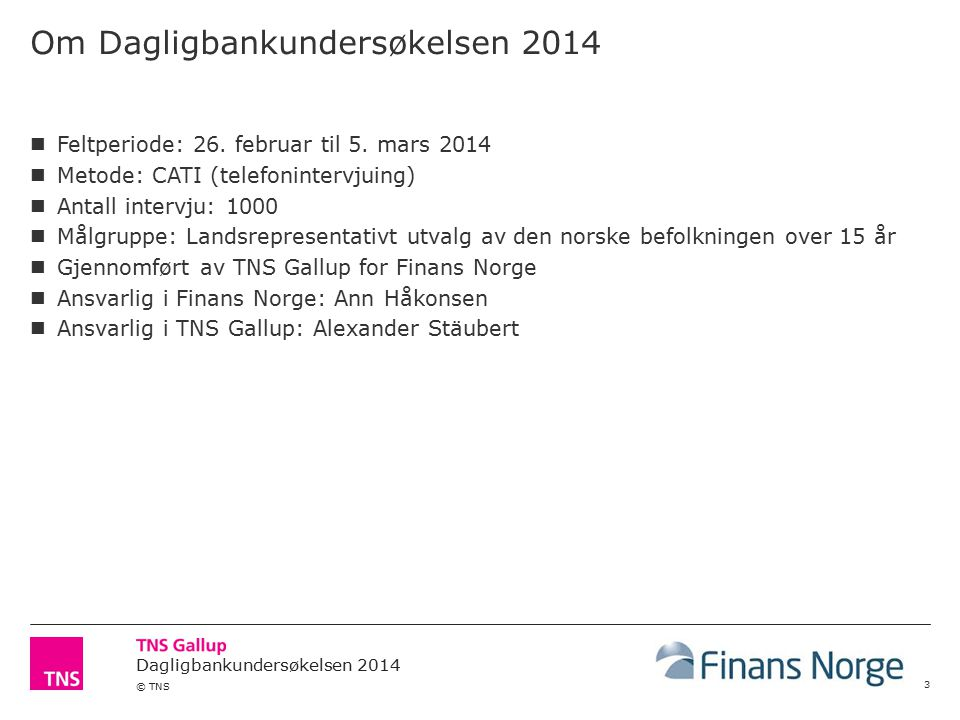 Dagligbankundersøkelsen 2014 © TNS Hvor ofte bruker du nettbank.