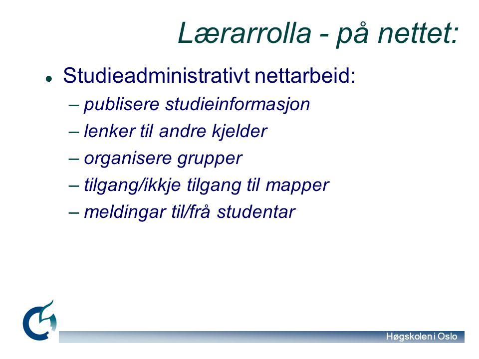 Høgskolen i Oslo Lærarrolla - på nettet: Studieadministrativt nettarbeid: –publisere studieinformasjon –lenker til andre kjelder –organisere grupper –tilgang/ikkje tilgang til mapper –meldingar til/frå studentar