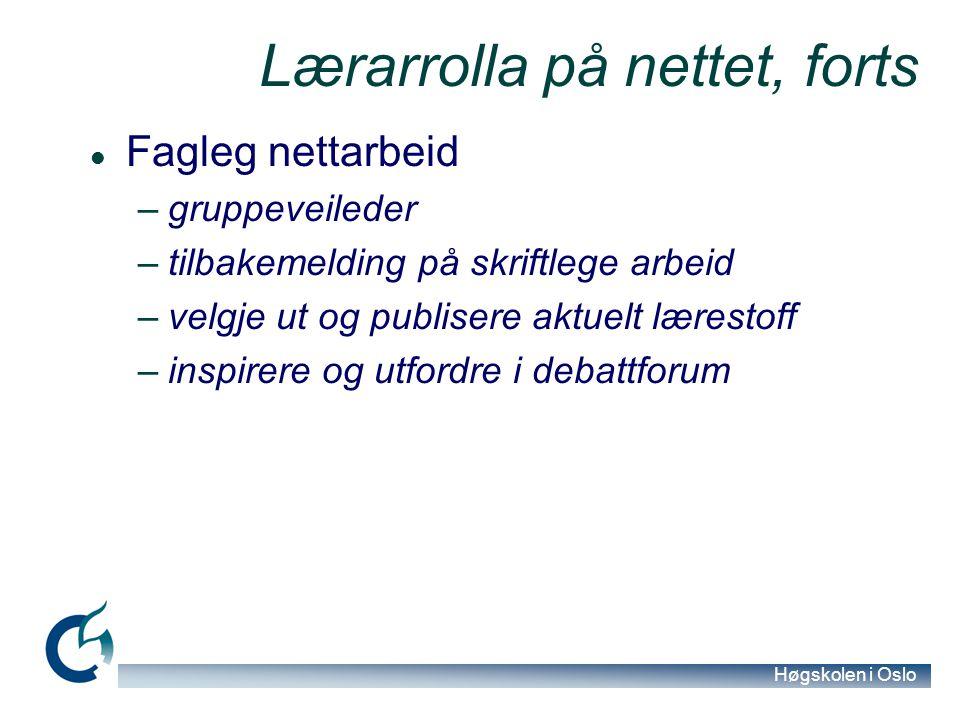 Høgskolen i Oslo Lærarrolla på nettet, forts Fagleg nettarbeid –gruppeveileder –tilbakemelding på skriftlege arbeid –velgje ut og publisere aktuelt lærestoff –inspirere og utfordre i debattforum