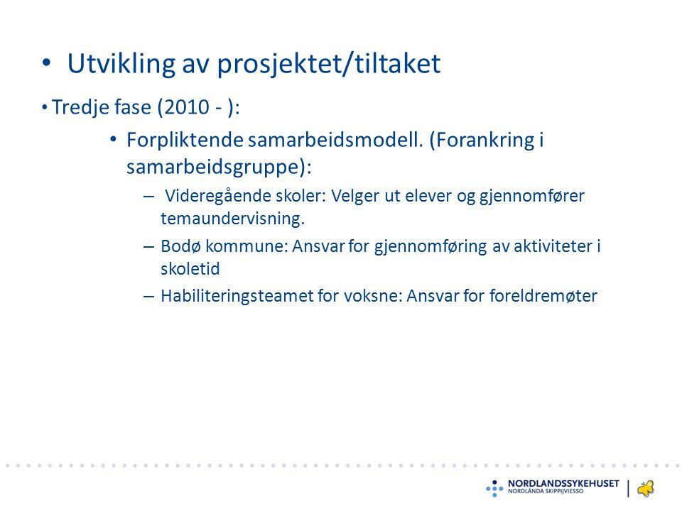 Utvikling av prosjektet/tiltaket Tredje fase (2010 - ): Forpliktende samarbeidsmodell. (Forankring i samarbeidsgruppe): – Videregående skoler: Velger