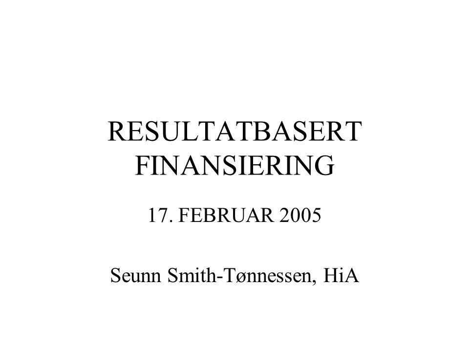 RESULTATBASERT FINANSIERING 17. FEBRUAR 2005 Seunn Smith-Tønnessen, HiA