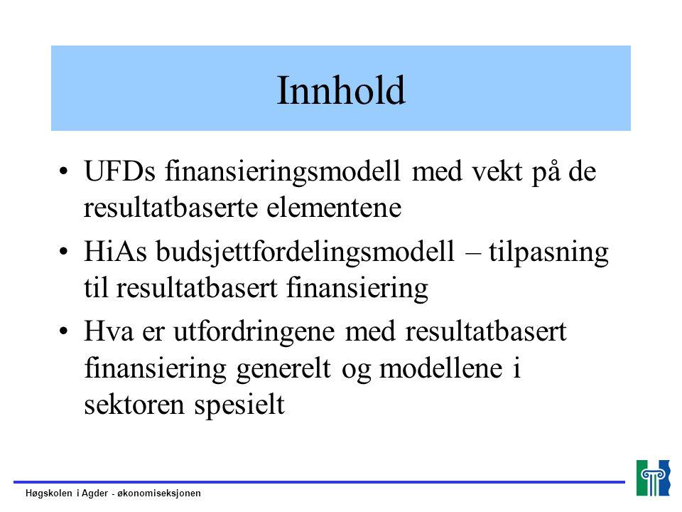 Innhold UFDs finansieringsmodell med vekt på de resultatbaserte elementene HiAs budsjettfordelingsmodell – tilpasning til resultatbasert finansiering Hva er utfordringene med resultatbasert finansiering generelt og modellene i sektoren spesielt Høgskolen i Agder - økonomiseksjonen
