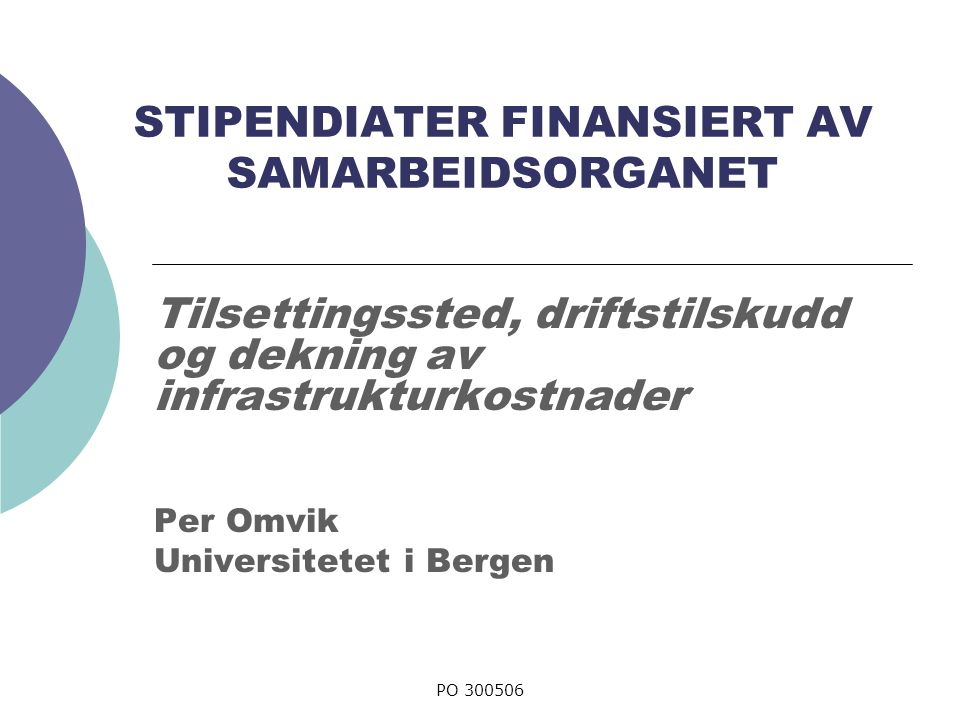 PO 300506 STIPENDIATER FINANSIERT AV SAMARBEIDSORGANET Tilsettingssted, driftstilskudd og dekning av infrastrukturkostnader Per Omvik Universitetet i Bergen
