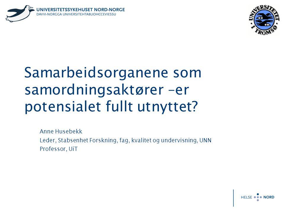 Samarbeidsorganene som samordningsaktører –er potensialet fullt utnyttet? Anne Husebekk Leder, Stabsenhet Forskning, fag, kvalitet og undervisning, UN