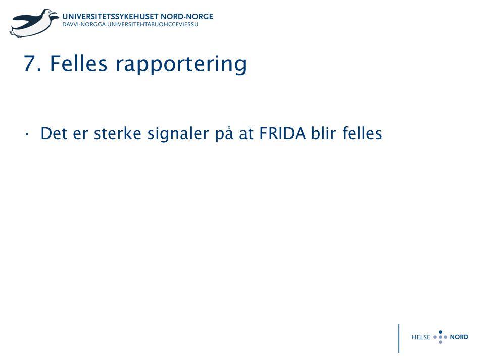 7. Felles rapportering Det er sterke signaler på at FRIDA blir felles