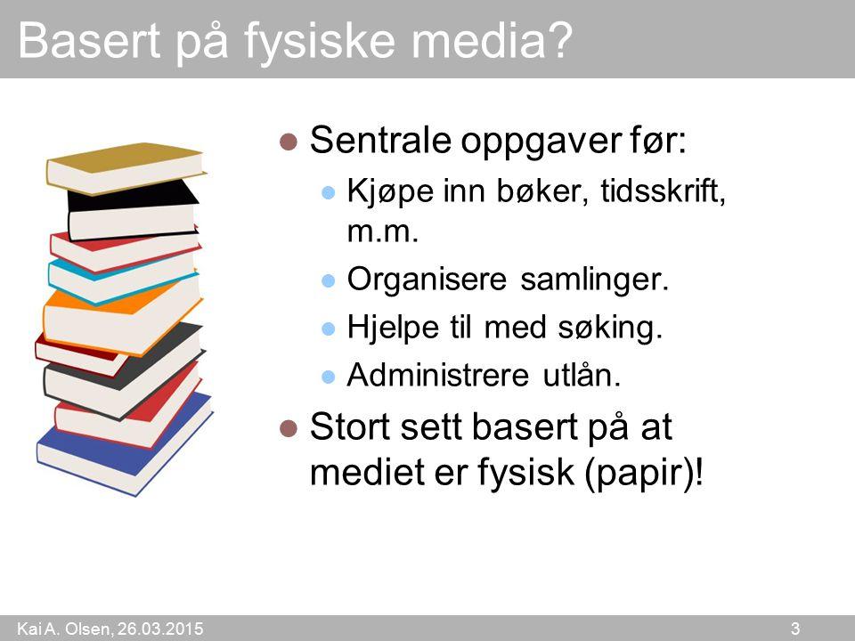 Kai A.Olsen, 26.03.2015 3 Basert på fysiske media.