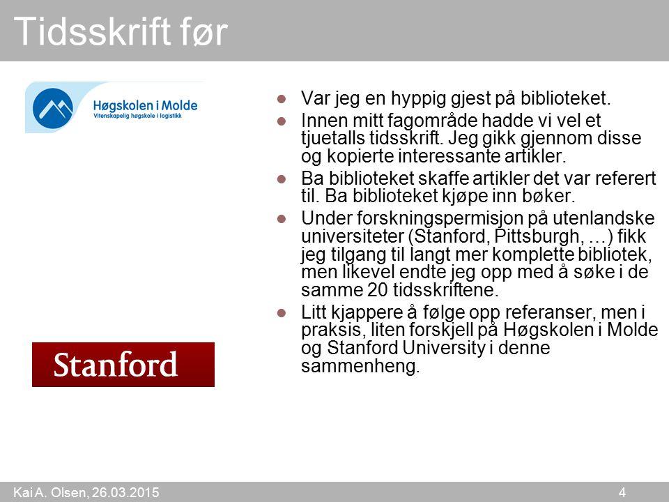 Kai A.Olsen, 26.03.2015 4 Tidsskrift før Var jeg en hyppig gjest på biblioteket.